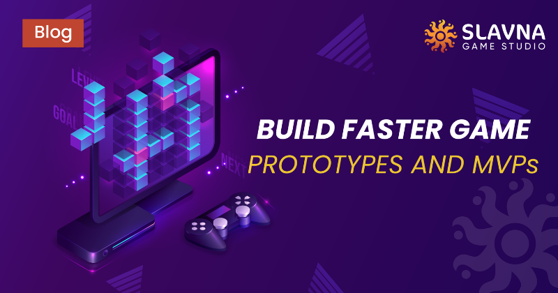 Build Faster Game prototypes and MVPs